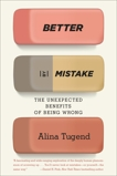 Better By Mistake: The Unexpected Benefits of Being Wrong, Tugend, Alina