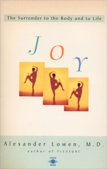 Joy: The Surrender to the Body and to Life, Lowen, Alexander