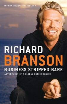 Business Stripped Bare: Adventures of a Global Entrepreneur, Branson, Richard