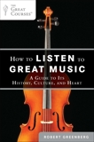 How to Listen to Great Music: A Guide to Its History, Culture, and Heart, Greenberg, Robert