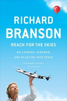 Reach for the Skies: Ballooning, Birdmen, and Blasting into Space, Branson, Richard