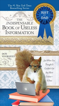 The Indispensable Book of Useless Information: Just When You Thought It Couldn't Get Any More Useless--It Does, Voorhees, Don