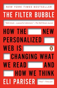 The Filter Bubble: How the New Personalized Web Is Changing What We Read and How We Think, Pariser, Eli