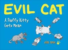 Evil Cat: A Fluffy Kitty Gets Mean, Anie, Elia