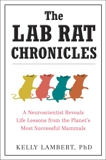 The Lab Rat Chronicles: A Neuroscientist Reveals Life Lessons from the Planet's Most Successful Mammals, Lambert, Kelly