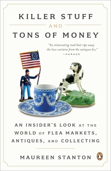 Killer Stuff and Tons of Money: An Insider's Look at the World of Flea Markets, Antiques, and Collecting, Stanton, Maureen