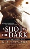 A Shot in the Dark: A Jesse James Dawson Novel, Stewart, K. A.