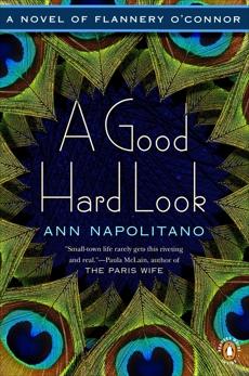 A Good Hard Look: A Novel of Flannery O'Connor, Napolitano, Ann