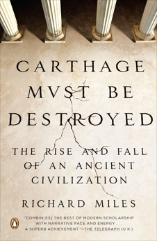 Carthage Must Be Destroyed: The Rise and Fall of an Ancient Civilization, Miles, Richard