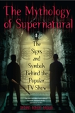 The Mythology of Supernatural: The Signs and Symbols Behind the Popular TV Show, Brown, Nathan Robert
