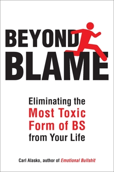 Beyond Blame: Freeing Yourself from the Most Toxic Form of Emotional Bullsh*t, Alasko, Carl