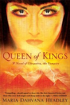 Queen of Kings: A Novel of Cleopatra, the Vampire, Dahvana Headley, Maria