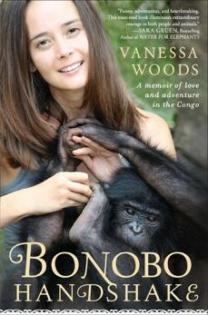 Bonobo Handshake: A Memoir of Love and Adventure in the Congo, Woods, Vanessa
