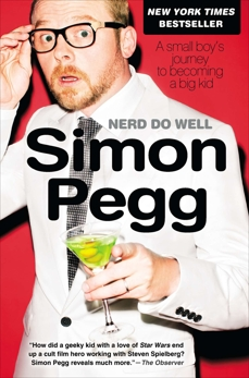 Nerd Do Well: A Small Boy's Journey to Becoming a Big Kid, Pegg, Simon