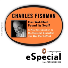 Has Wal-Mart Found Its Soul?: A New Introduction to the National Bestseller The Wal-Mart Effect: A Penguin eSp ecial, Fishman, Charles