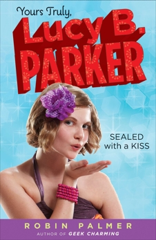 Yours Truly, Lucy B. Parker: Sealed With a Kiss: Book 2, Palmer, Robin