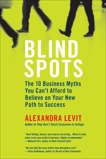 Blind Spots: 10 Business Myths You Can't Afford to Believe on Your New Path to Success, Levit, Alexandra