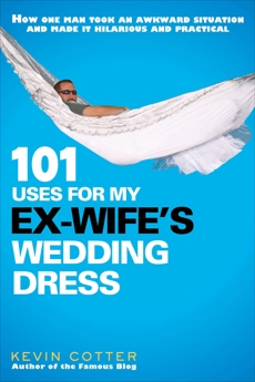 101 Uses for My Ex-Wife's Wedding Dress, Cotter, Kevin