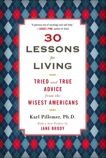 30 Lessons for Living: Tried and True Advice from the Wisest Americans, Pillemer, Karl