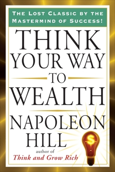 Think Your Way to Wealth, Hill, Napoleon