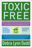 Toxic Free: How to Protect Your Health and Home from the Chemicals ThatAre Making You Sick, Dadd, Debra Lynn