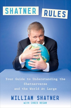 Shatner Rules: Your Guide to Understanding the Shatnerverse and the World at Large, Shatner, William & Regan, Chris
