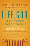 Life, God, and Other Small Topics: Conversations from Socrates in the City,