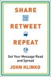 Share, Retweet, Repeat: Get Your Message Read and Spread, Hlinko, John