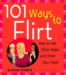101 Ways to Flirt: How to Get More Dates and Meet Your Mate, Rabin, Susan & Lagowski, Barbara