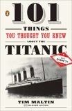 101 Things You Thought You Knew About the Titanic . . . butDidn't!, Maltin, Tim & Aston, Eloise