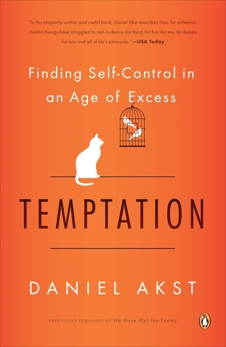 Temptation: Finding Self-Control in an Age of Excess, Akst, Daniel