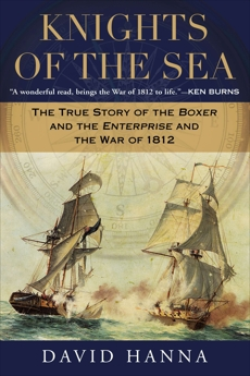Knights of the Sea: The True Story of the Boxer and the Enterprise and the War of 1812, Hanna, David