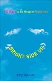 Bright Side Up: 100 Ways to Be Happier Right Now, Spencer, Amy