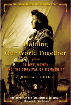 Holding Our World Together: Ojibwe Women and the Survival of Community, Child, Brenda J.