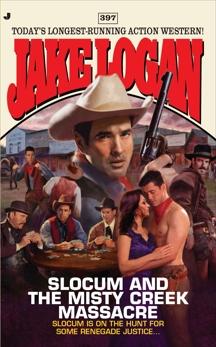 Slocum #397: Slocum and the Misty Creek Massacre, Logan, Jake