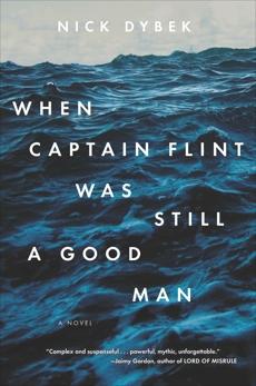When Captain Flint Was Still a Good Man, Dybek, Nick