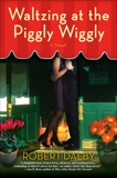 Waltzing at the Piggly Wiggly, Dalby, Robert