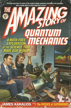 The Amazing Story of Quantum Mechanics: A Math-Free Exploration of the Science That Made Our World, Kakalios, James