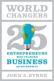 World Changers: 25 Entrepreneurs Who Changed Business as We Knew It, Byrne, John A.