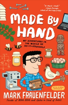 Made by Hand: My Adventures in the World of Do-It-Yourself, Frauenfelder, Mark