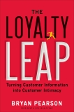 The Loyalty Leap: Turning Customer Information into Customer Intimacy, Pearson, Bryan