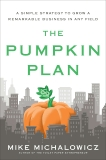 The Pumpkin Plan: A Simple Strategy to Grow a Remarkable Business in Any Field, Michalowicz, Mike