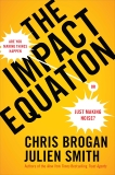 The Impact Equation: Are You Making Things Happen or Just Making Noise?, Smith, Julien Stanwell & Brogan, Chris