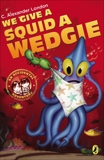 We Give a Squid a Wedgie, London, C. Alexander