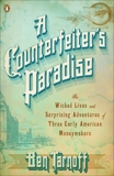 A Counterfeiter's Paradise: The Wicked Lives and Surprising Adventures of Three Early American Moneymakers, Tarnoff, Ben
