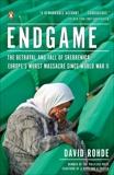 Endgame: The Betrayal and Fall of Srebrenica, Europe's Worst Massacre Since World War II, Rohde, David