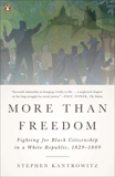 More Than Freedom: Fighting for Black Citizenship in a White Republic, 1829-1889, Kantrowitz, Stephen