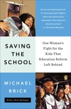 Saving the School: One Woman's Fight for the Kids That Education Reform Left Behind, Brick, Michael