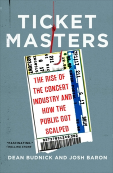 Ticket Masters: The Rise of the Concert Industry and How the Public Got Scalped, Budnick, Dean & Baron, Josh