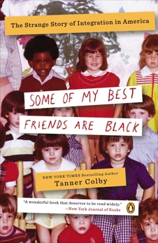 Some of My Best Friends Are Black: The Strange Story of Integration in America, Colby, Tanner